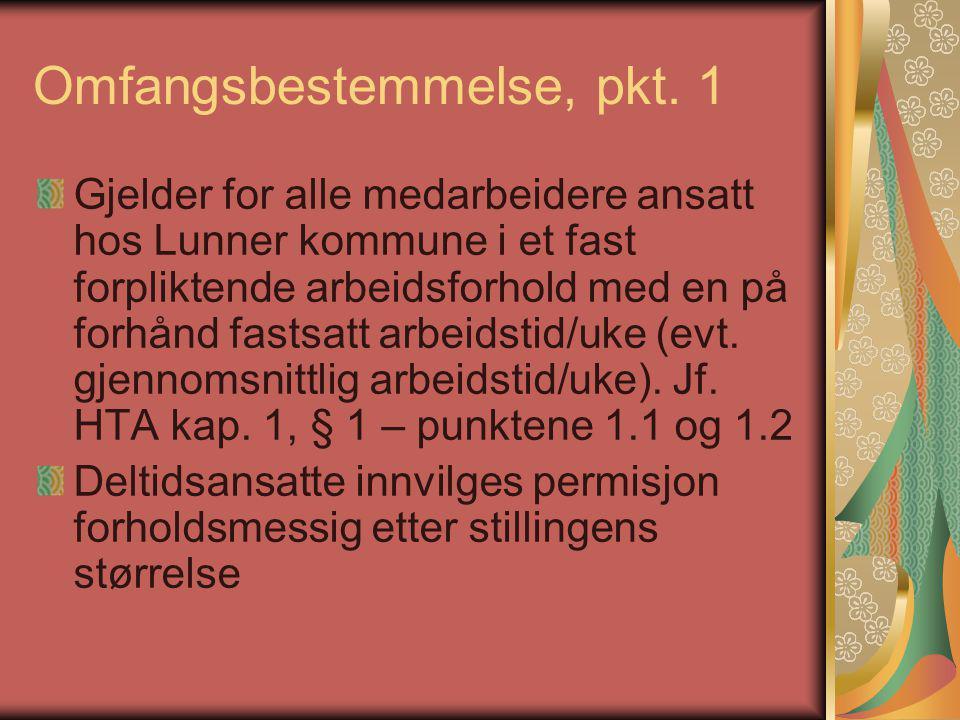 Omfangsbestemmelse, pkt. 1 Gjelder for alle medarbeidere ansatt hos Lunner kommune i et fast forpliktende arbeidsforhold med en på forhånd fastsatt ar