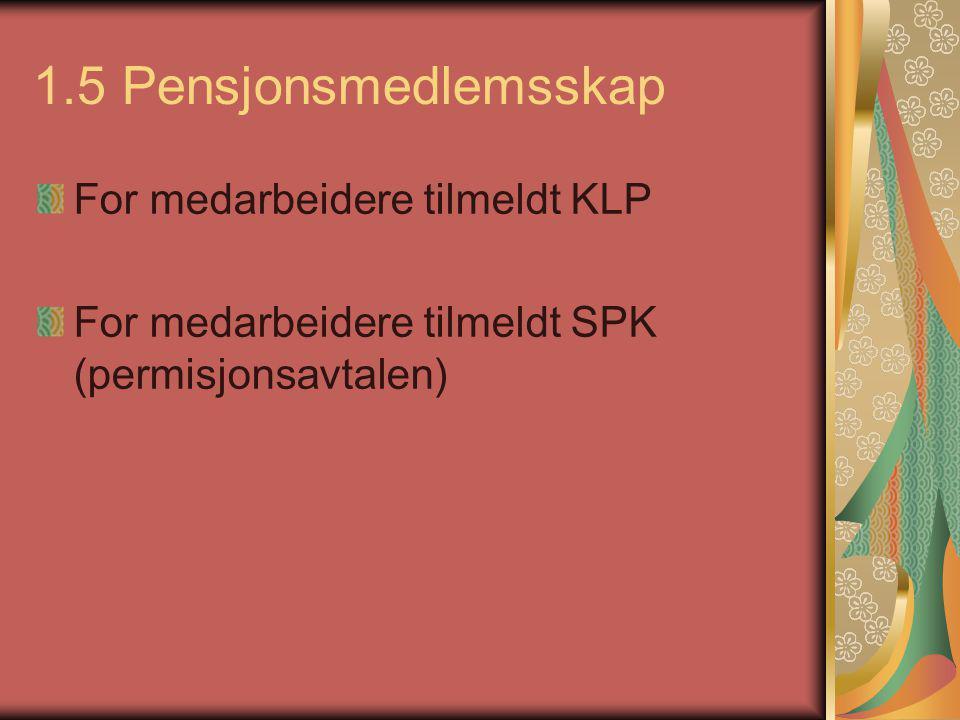 1.5 Pensjonsmedlemsskap For medarbeidere tilmeldt KLP For medarbeidere tilmeldt SPK (permisjonsavtalen)