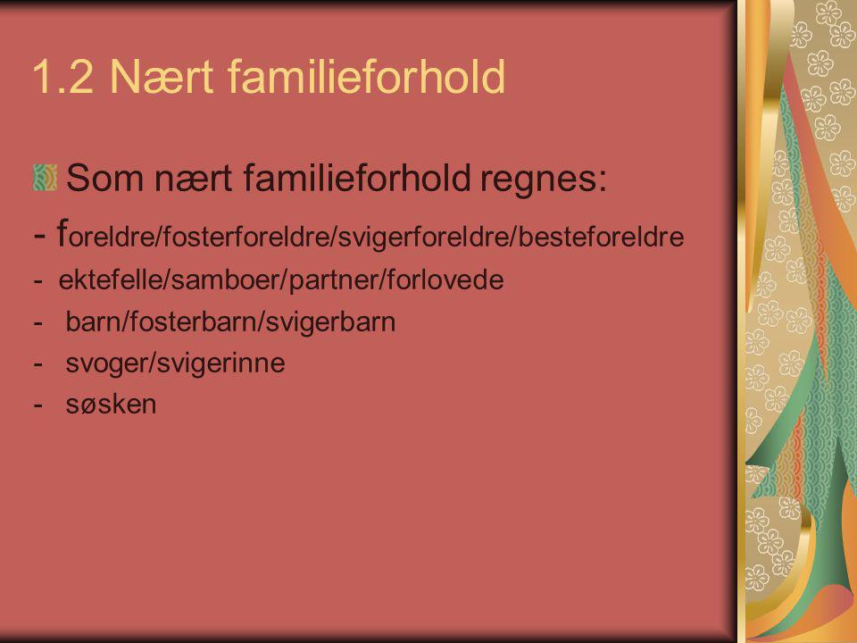 1.2 Nært familieforhold Som nært familieforhold regnes: - f oreldre/fosterforeldre/svigerforeldre/besteforeldre - ektefelle/samboer/partner/forlovede
