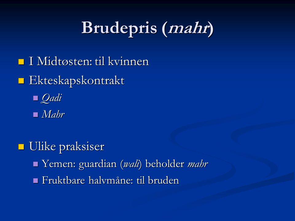 Brudepris (mahr) I Midtøsten: til kvinnen I Midtøsten: til kvinnen Ekteskapskontrakt Ekteskapskontrakt Qadi Qadi Mahr Mahr Ulike praksiser Ulike praksiser Yemen: guardian (wali) beholder mahr Yemen: guardian (wali) beholder mahr Fruktbare halvmåne: til bruden Fruktbare halvmåne: til bruden