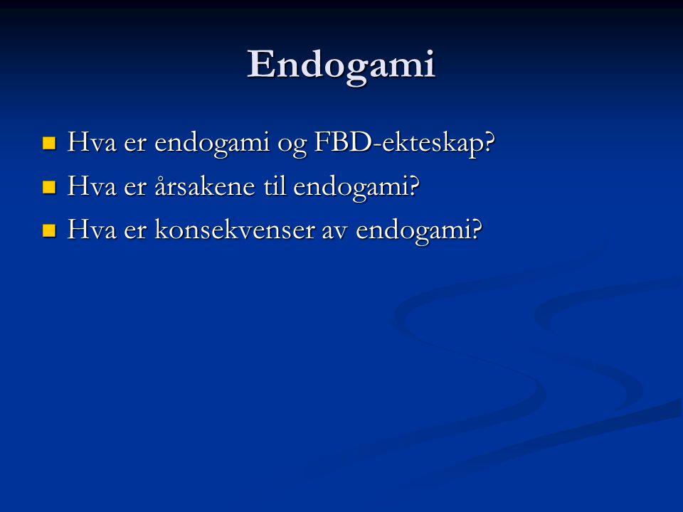 Endogami Hva er endogami og FBD-ekteskap? Hva er endogami og FBD-ekteskap? Hva er årsakene til endogami? Hva er årsakene til endogami? Hva er konsekve