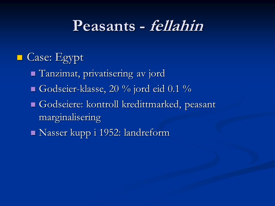 Peasants - fellahin Case: Egypt Case: Egypt Tanzimat, privatisering av jord Tanzimat, privatisering av jord Godseier-klasse, 20 % jord eid 0.1 % Godse