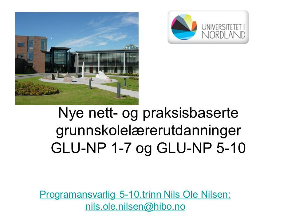 Nye nett- og praksisbaserte grunnskolelærerutdanninger GLU-NP 1-7 og GLU-NP 5-10 Programansvarlig 5-10.trinn Nils Ole Nilsen: nils.ole.nilsen@hibo.no