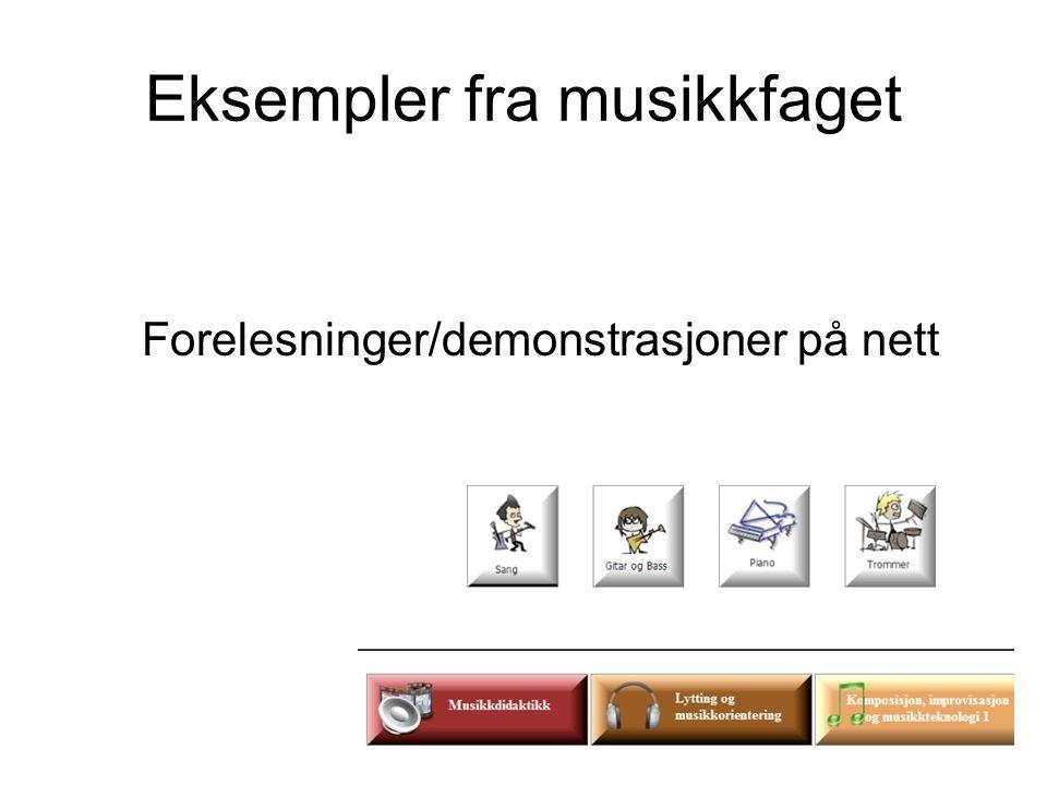 Eksempler fra musikkfaget Forelesninger/demonstrasjoner på nett