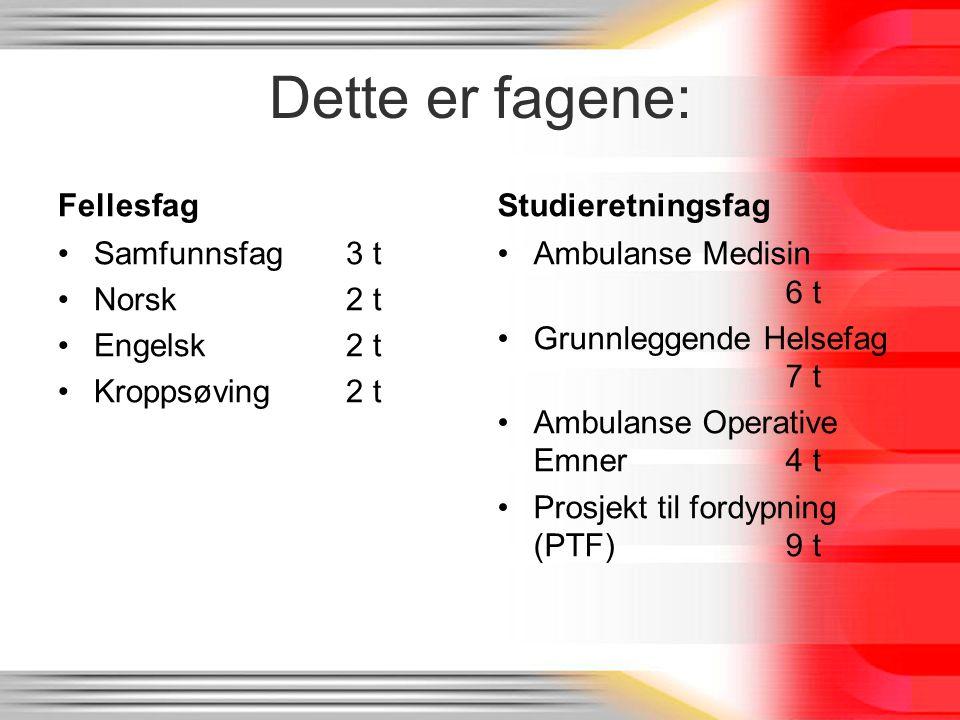 Dette er fagene: Fellesfag Samfunnsfag3 t Norsk2 t Engelsk2 t Kroppsøving2 t Studieretningsfag Ambulanse Medisin 6 t Grunnleggende Helsefag 7 t Ambulanse Operative Emner4 t Prosjekt til fordypning (PTF) 9 t