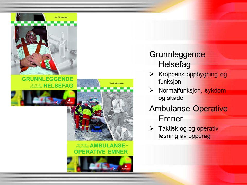 Grunnleggende Helsefag  Kroppens oppbygning og funksjon  Normalfunksjon, sykdom og skade Ambulanse Operative Emner  Taktisk og og operativ løsning av oppdrag
