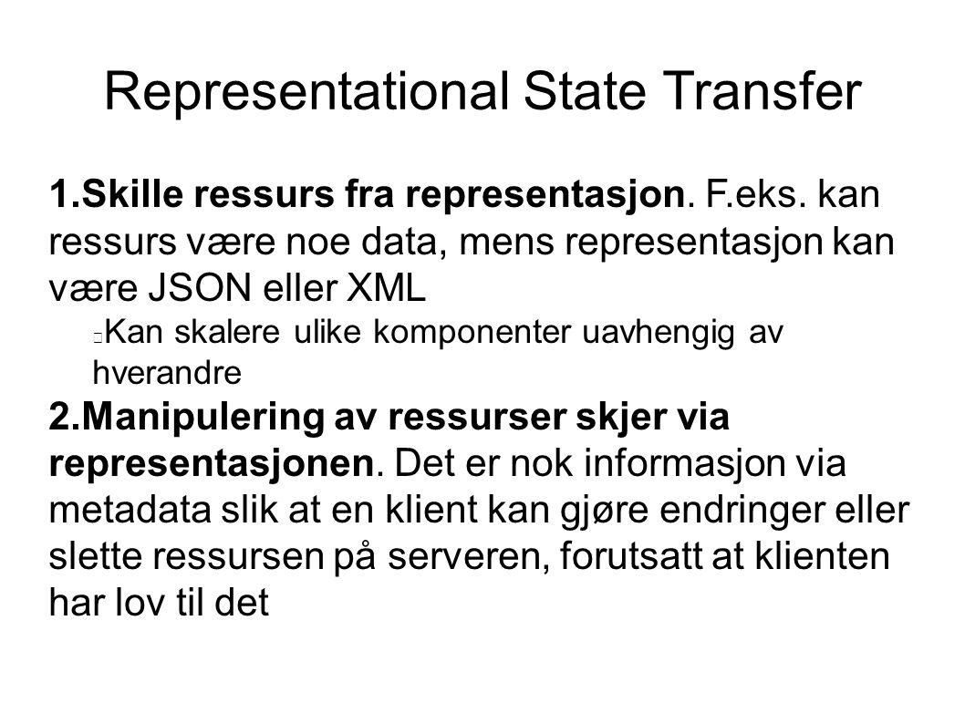 Representational State Transfer 1.Skille ressurs fra representasjon.