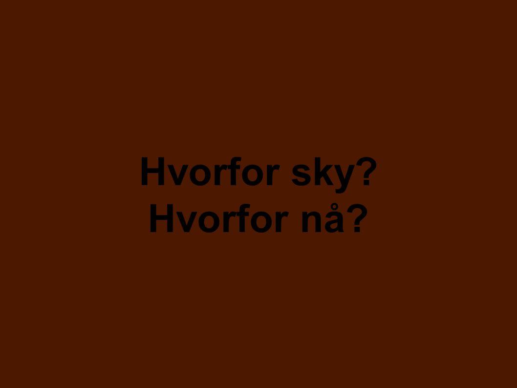 Hvorfor sky? Hvorfor nå?