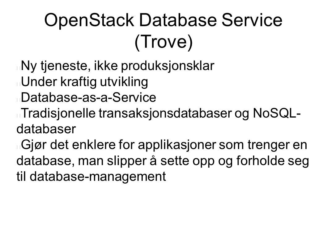 OpenStack Database Service (Trove) Ny tjeneste, ikke produksjonsklar Under kraftig utvikling Database-as-a-Service Tradisjonelle transaksjonsdatabaser og NoSQL- databaser Gjør det enklere for applikasjoner som trenger en database, man slipper å sette opp og forholde seg til database-management