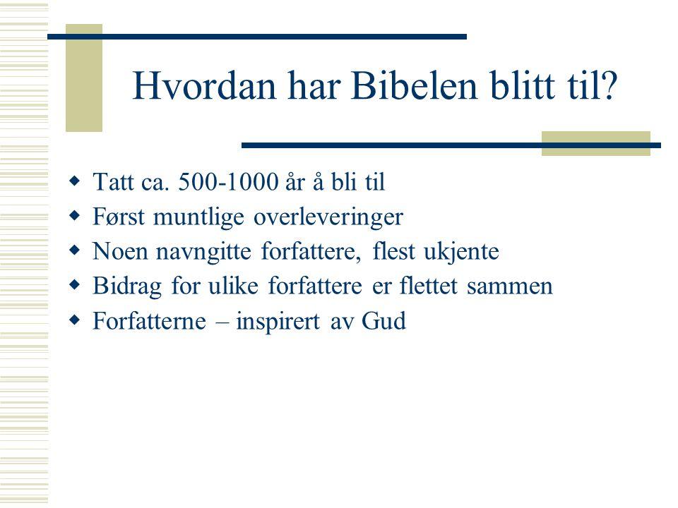 Hvordan har Bibelen blitt til?  Tatt ca. 500-1000 år å bli til  Først muntlige overleveringer  Noen navngitte forfattere, flest ukjente  Bidrag fo