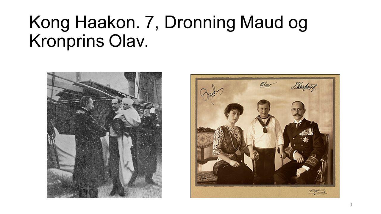 Kong Haakon. 7, Dronning Maud og Kronprins Olav. 4