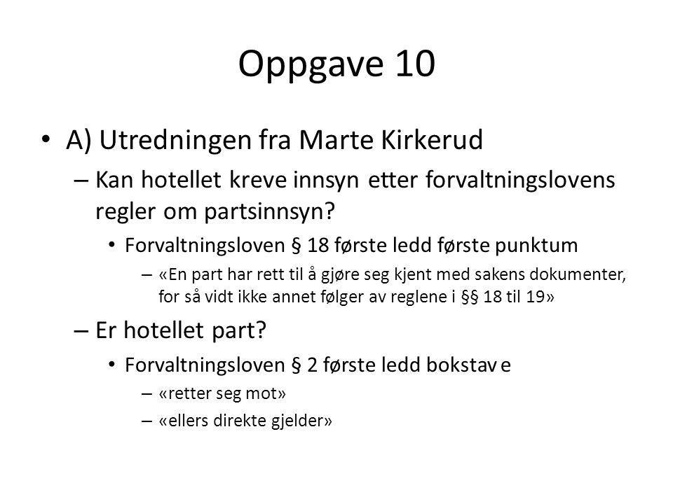 Oppgave 10 A) Utredningen fra Marte Kirkerud – Kan hotellet kreve innsyn etter forvaltningslovens regler om partsinnsyn.