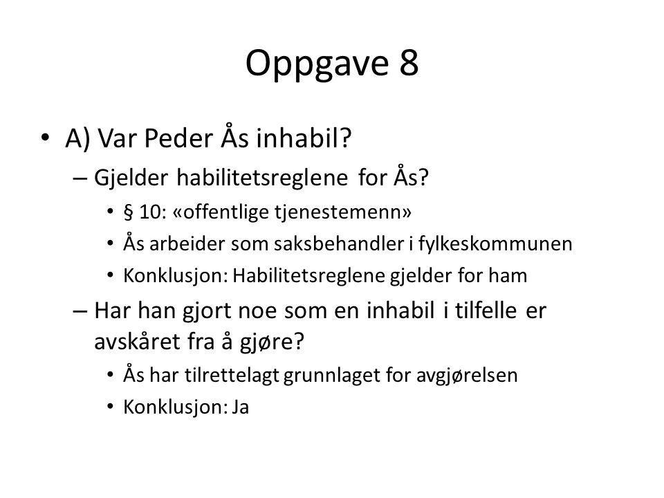 Oppgave 8 A) Var Peder Ås inhabil.– Gjelder habilitetsreglene for Ås.
