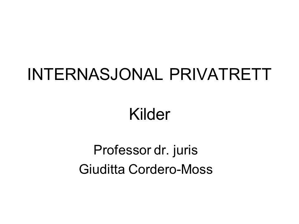 INTERNASJONAL PRIVATRETT Kilder Professor dr. juris Giuditta Cordero-Moss