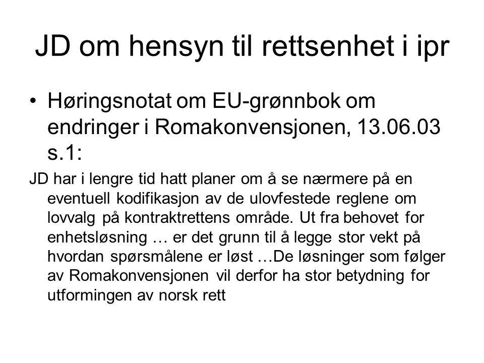 JD om hensyn til rettsenhet i ipr Høringsnotat om EU-grønnbok om endringer i Romakonvensjonen, 13.06.03 s.1: JD har i lengre tid hatt planer om å se n