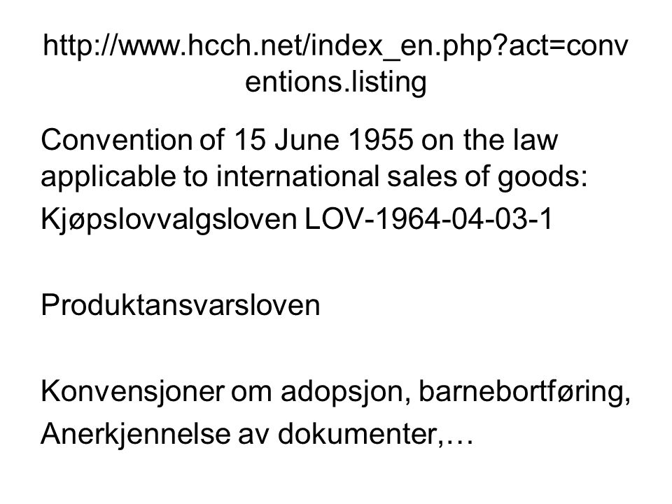 http://www.hcch.net/index_en.php?act=conv entions.listing Convention of 15 June 1955 on the law applicable to international sales of goods: Kjøpslovva