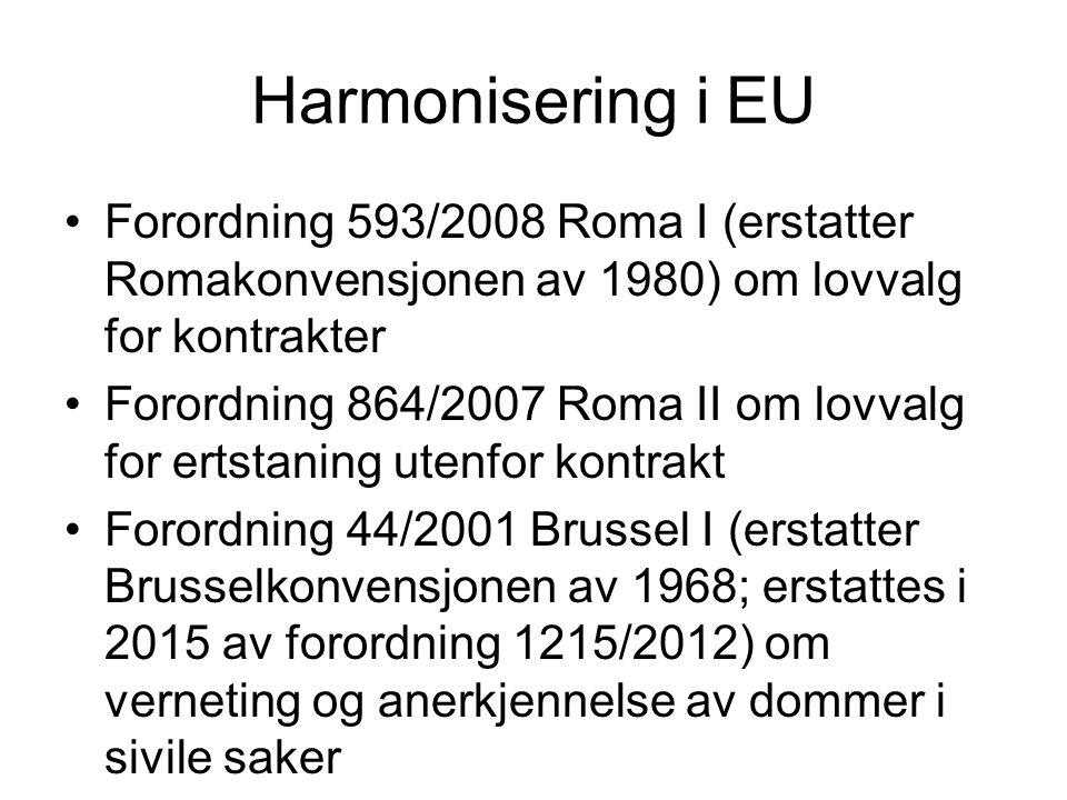 Harmonisering i EU Forordning 593/2008 Roma I (erstatter Romakonvensjonen av 1980) om lovvalg for kontrakter Forordning 864/2007 Roma II om lovvalg fo