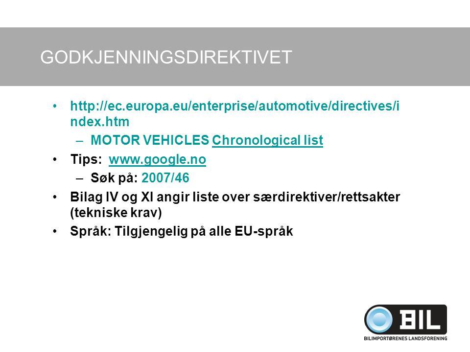 GODKJENNINGSDIREKTIVET http://ec.europa.eu/enterprise/automotive/directives/i ndex.htm –MOTOR VEHICLES Chronological listChronological list Tips: www.google.nowww.google.no –Søk på: 2007/46 Bilag IV og XI angir liste over særdirektiver/rettsakter (tekniske krav) Språk: Tilgjengelig på alle EU-språk