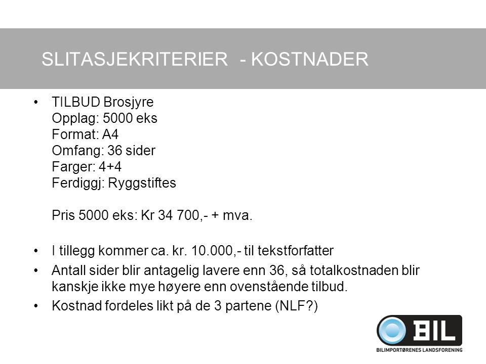 SLITASJEKRITERIER - KOSTNADER TILBUD Brosjyre Opplag: 5000 eks Format: A4 Omfang: 36 sider Farger: 4+4 Ferdiggj: Ryggstiftes Pris 5000 eks: Kr 34 700,- + mva.