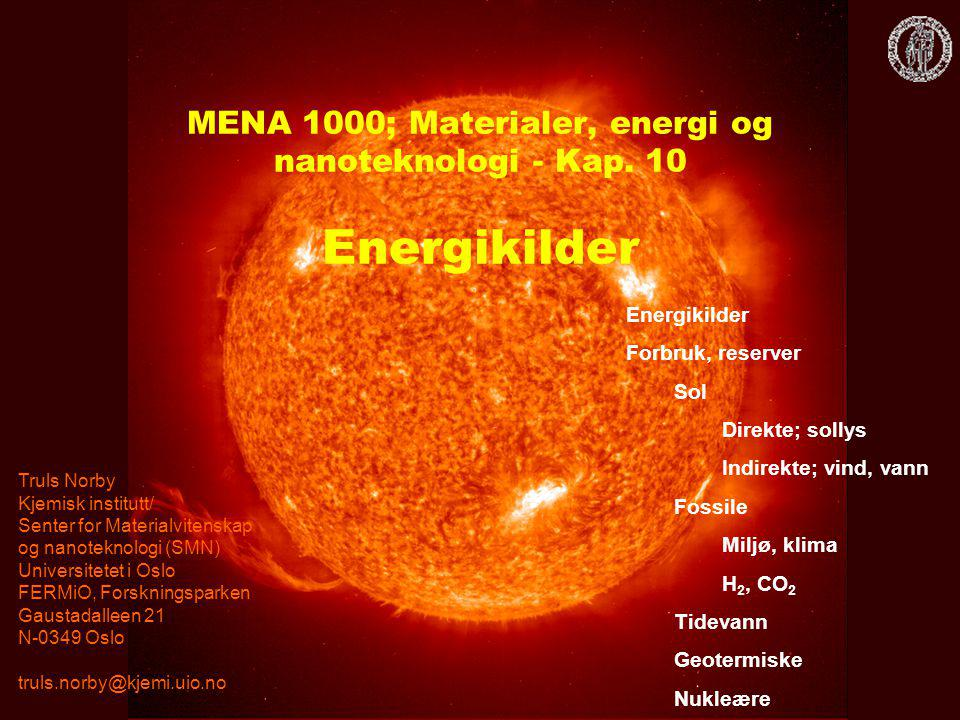 MENA 1000 – Materialer, energi og nanoteknologi Fornybar solenergi direkte indirekte Kjerne- kraft Geo- varme Fossile brensel (ikke- fornybar energi) Kilder Fordeling Lagring Transport Bruk Vind, bølge Vann- kraft Foto- voltaisk Elektrolyse Hydrogen Brenselcelle Sol- varme Varme Elektrisitet Motor Bio Tide- vann Energikilder og –bruk med hydrogenlagring