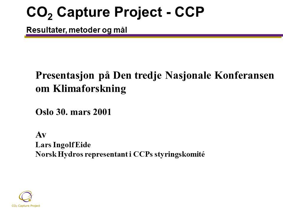 CO 2 Capture Project - CCP Resultater, metoder og mål Presentasjon på Den tredje Nasjonale Konferansen om Klimaforskning Oslo 30.