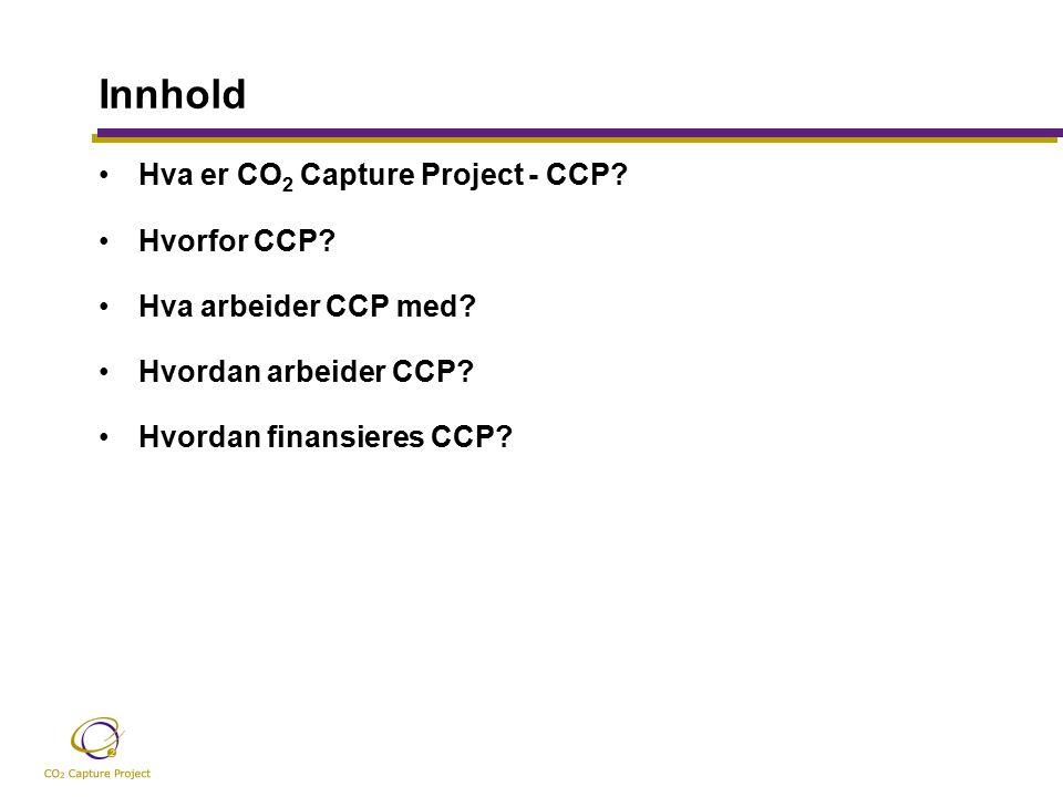 Innhold Hva er CO 2 Capture Project - CCP. Hvorfor CCP.