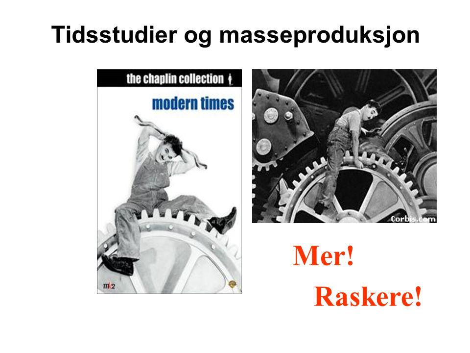 Tidsstudier og masseproduksjon Raskere! Mer!