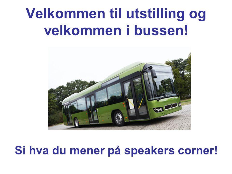 Velkommen til utstilling og velkommen i bussen! Si hva du mener på speakers corner!
