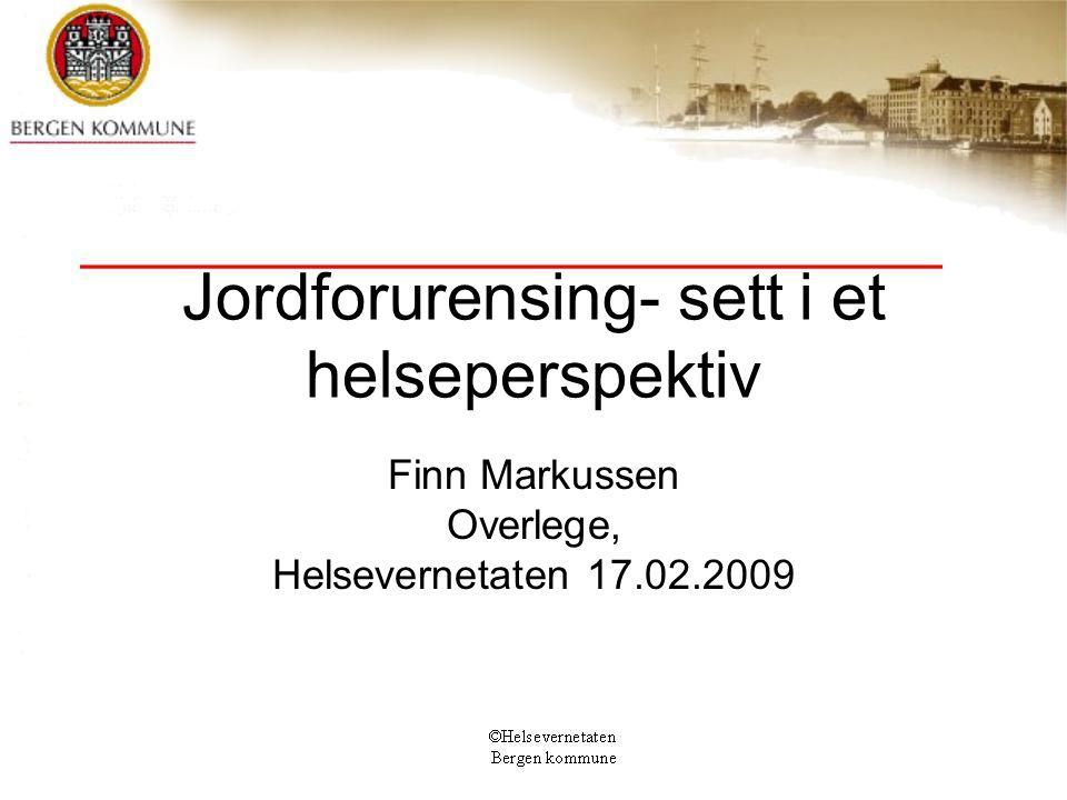 Jordforurensing- sett i et helseperspektiv Finn Markussen Overlege, Helsevernetaten 17.02.2009