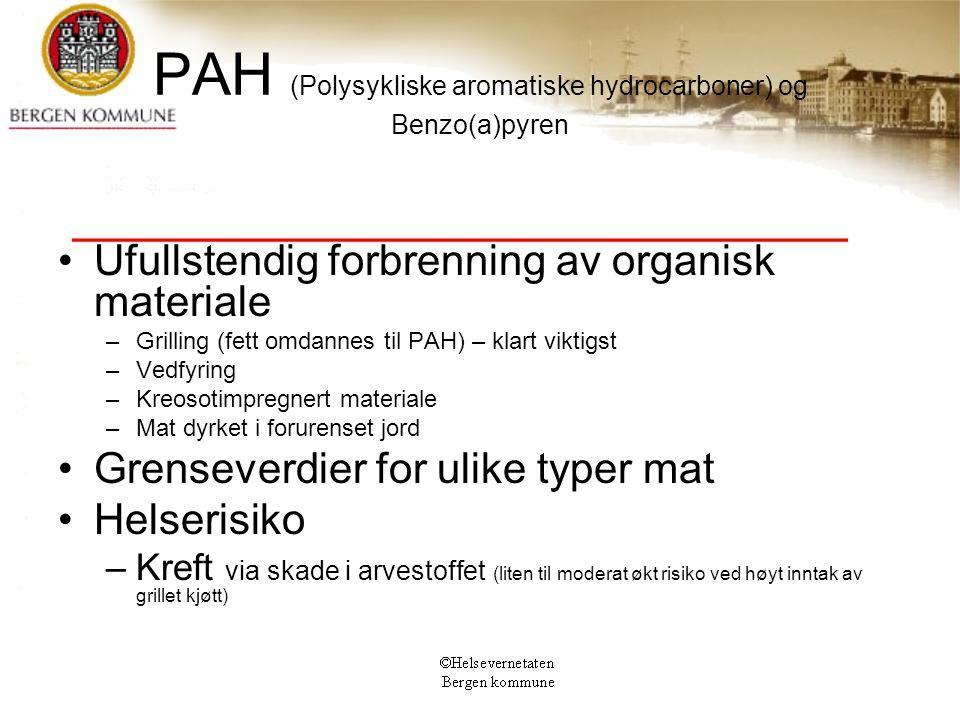 PAH (Polysykliske aromatiske hydrocarboner) og Benzo(a)pyren Ufullstendig forbrenning av organisk materiale –Grilling (fett omdannes til PAH) – klart