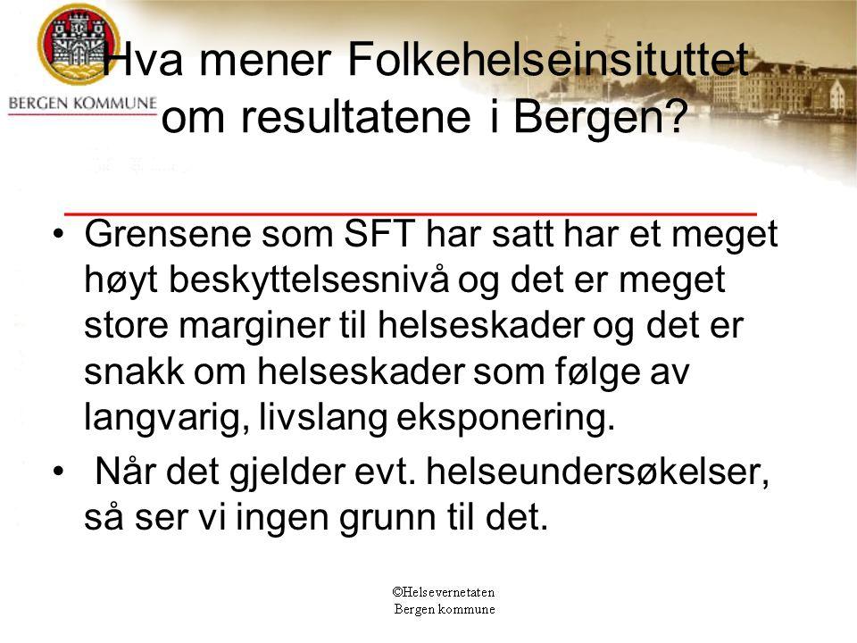 Hva mener Folkehelseinsituttet om resultatene i Bergen? Grensene som SFT har satt har et meget høyt beskyttelsesnivå og det er meget store marginer ti