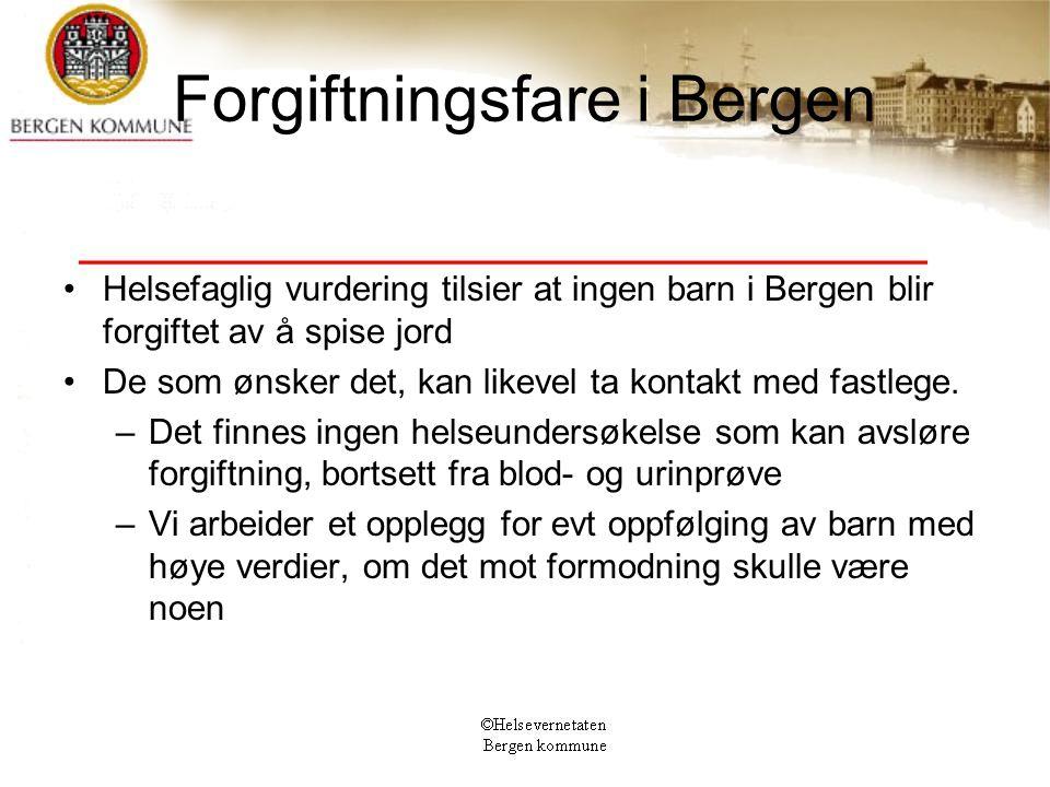 Forgiftningsfare i Bergen Helsefaglig vurdering tilsier at ingen barn i Bergen blir forgiftet av å spise jord De som ønsker det, kan likevel ta kontakt med fastlege.