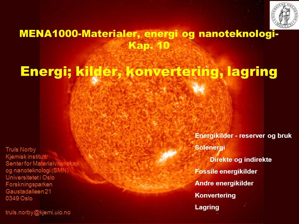 MENA1000 – Materialer, energi og nanoteknologi MENA1000-Materialer, energi og nanoteknologi- Kap. 10 Energi; kilder, konvertering, lagring Truls Norby