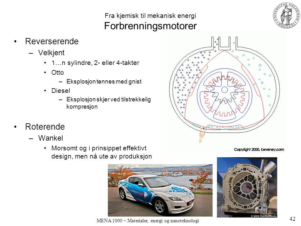 MENA 1000 – Materialer, energi og nanoteknologi Fra kjemisk til mekanisk energi Forbrenningsmotorer Reverserende –Velkjent 1…n sylindre, 2- eller 4-ta