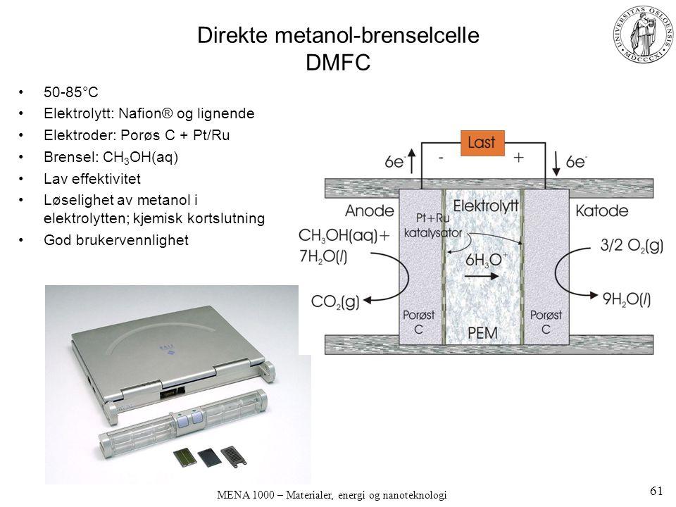 MENA 1000 – Materialer, energi og nanoteknologi Direkte metanol-brenselcelle DMFC 50-85°C Elektrolytt: Nafion® og lignende Elektroder: Porøs C + Pt/Ru