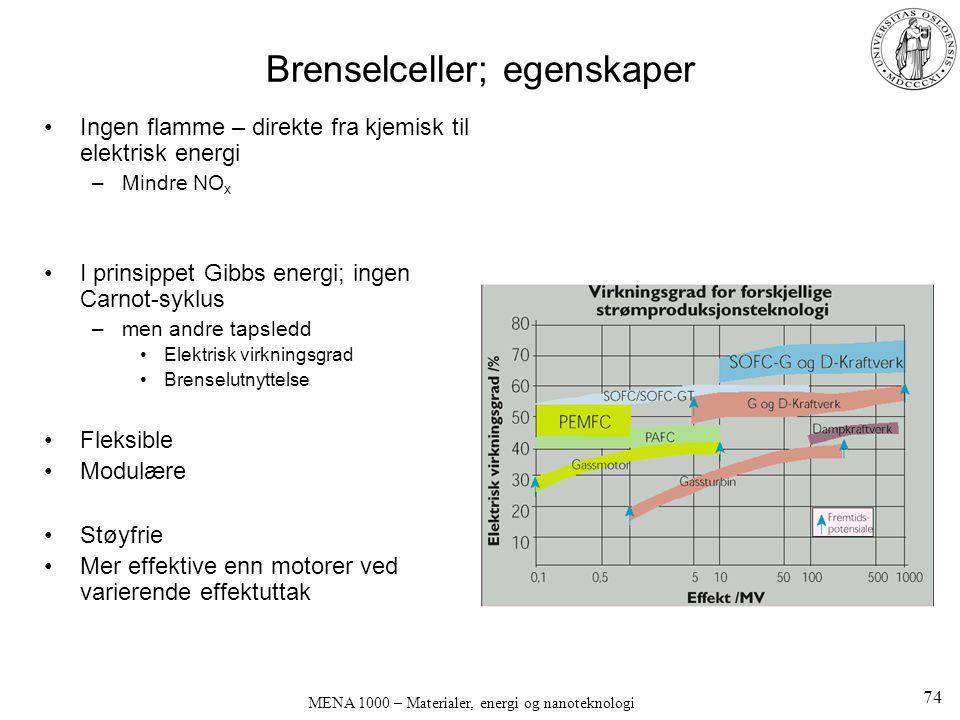 MENA 1000 – Materialer, energi og nanoteknologi Brenselceller; egenskaper Ingen flamme – direkte fra kjemisk til elektrisk energi –Mindre NO x I prins