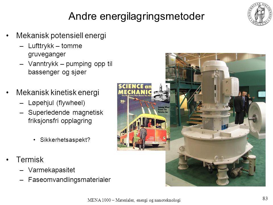 MENA 1000 – Materialer, energi og nanoteknologi Andre energilagringsmetoder Mekanisk potensiell energi –Lufttrykk – tomme gruveganger –Vanntrykk – pum