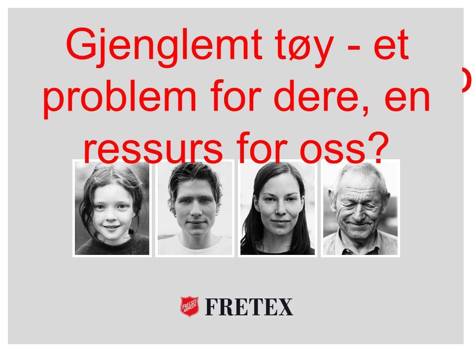 Mal for Fretex-presentasjoner Gjenglemt tøy - et problem for dere, en ressurs for oss?