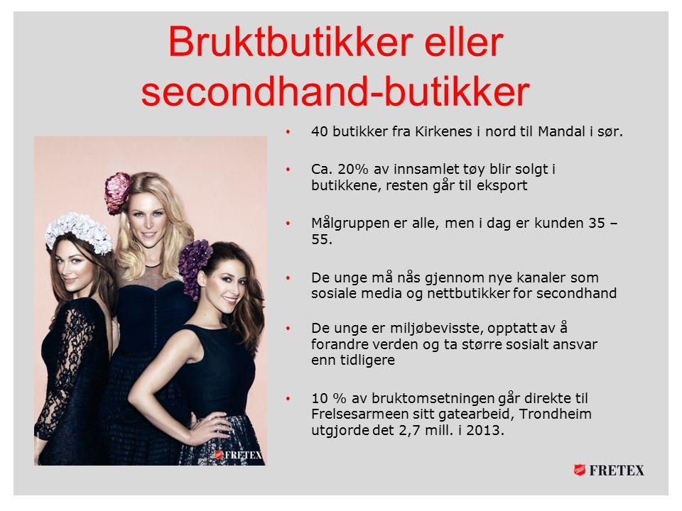 Bruktbutikker eller secondhand-butikker 40 butikker fra Kirkenes i nord til Mandal i sør. Ca. 20% av innsamlet tøy blir solgt i butikkene, resten går
