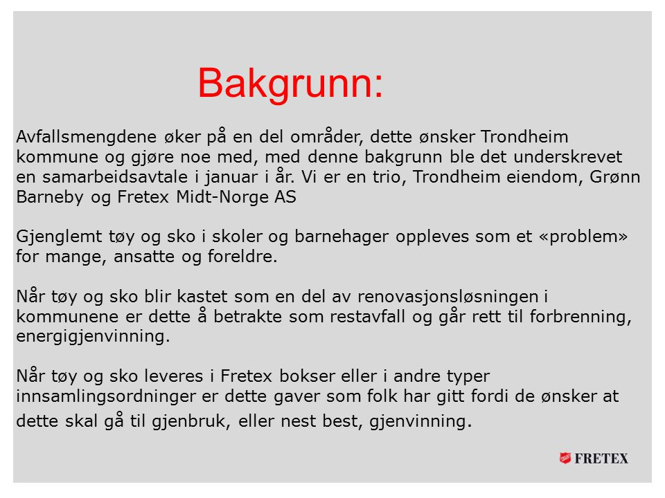 Bakgrunn: Avfallsmengdene øker på en del områder, dette ønsker Trondheim kommune og gjøre noe med, med denne bakgrunn ble det underskrevet en samarbei