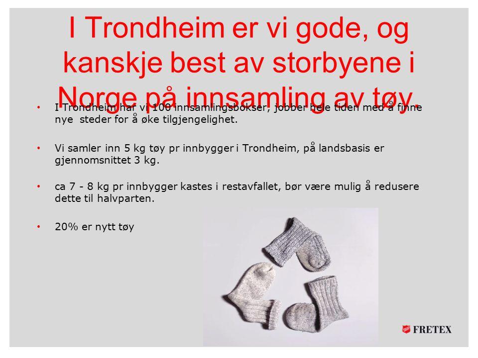 I Trondheim er vi gode, og kanskje best av storbyene i Norge på innsamling av tøy. I Trondheim har vi 100 innsamlingsbokser, jobber hele tiden med å f