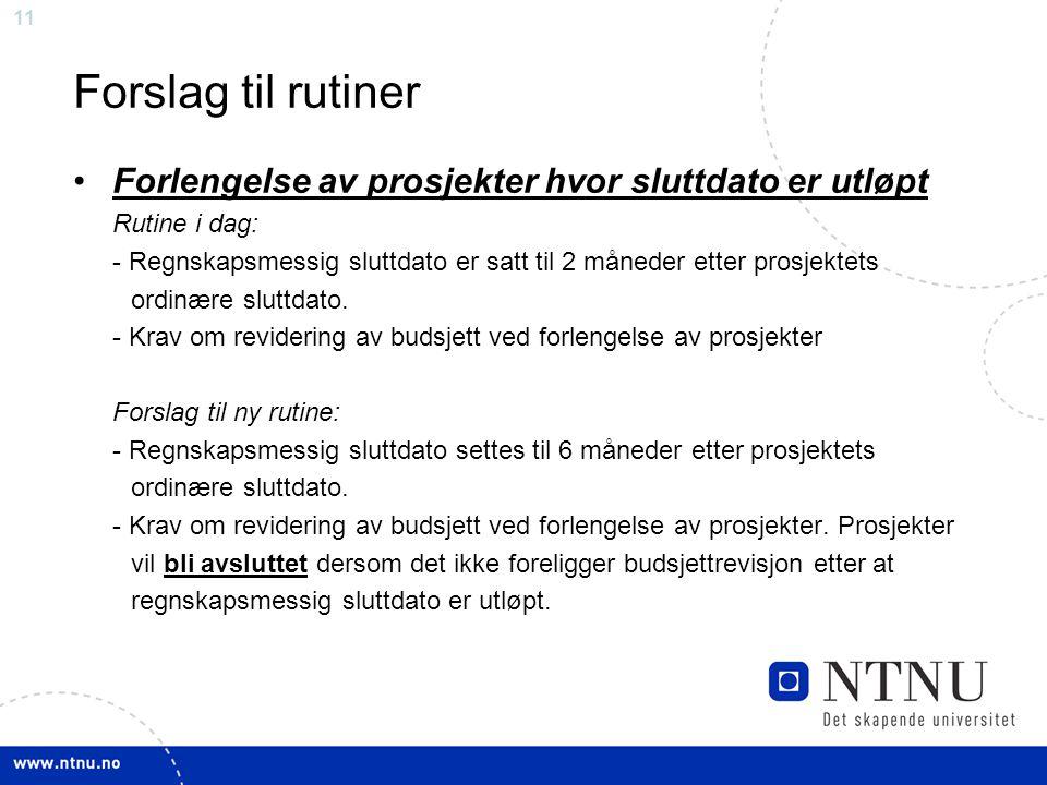 11 Forslag til rutiner Forlengelse av prosjekter hvor sluttdato er utløpt Rutine i dag: - Regnskapsmessig sluttdato er satt til 2 måneder etter prosjektets ordinære sluttdato.