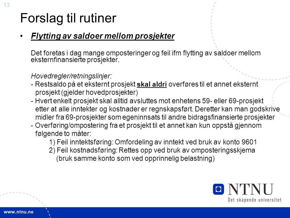 13 Forslag til rutiner Flytting av saldoer mellom prosjekter Det foretas i dag mange omposteringer og feil ifm flytting av saldoer mellom eksternfinansierte prosjekter.