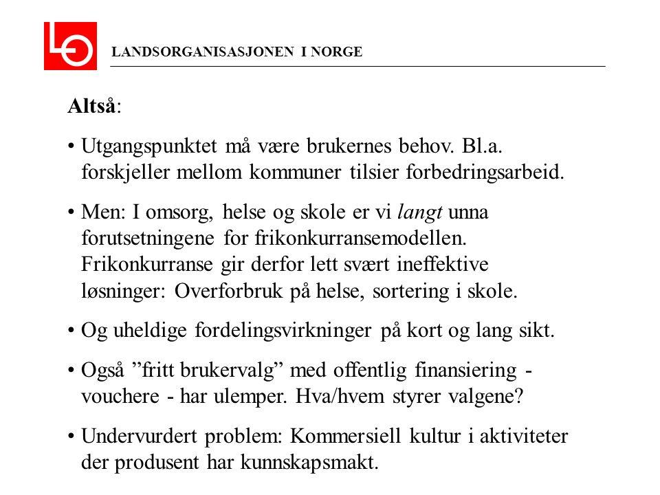 LANDSORGANISASJONEN I NORGE Altså: Utgangspunktet må være brukernes behov. Bl.a. forskjeller mellom kommuner tilsier forbedringsarbeid. Men: I omsorg,