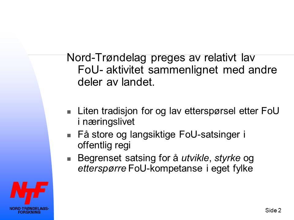 Side 2 Nord-Trøndelag preges av relativt lav FoU- aktivitet sammenlignet med andre deler av landet. Liten tradisjon for og lav etterspørsel etter FoU