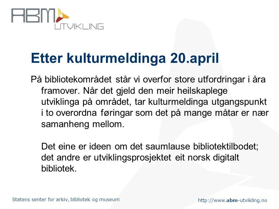 http://www.abm-utvikling.no Statens senter for arkiv, bibliotek og museum Etter kulturmeldinga 20.april På bibliotekområdet står vi overfor store utfo
