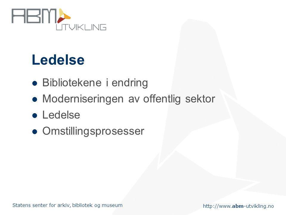 http://www.abm-utvikling.no Statens senter for arkiv, bibliotek og museum Ledelse Bibliotekene i endring Moderniseringen av offentlig sektor Ledelse O