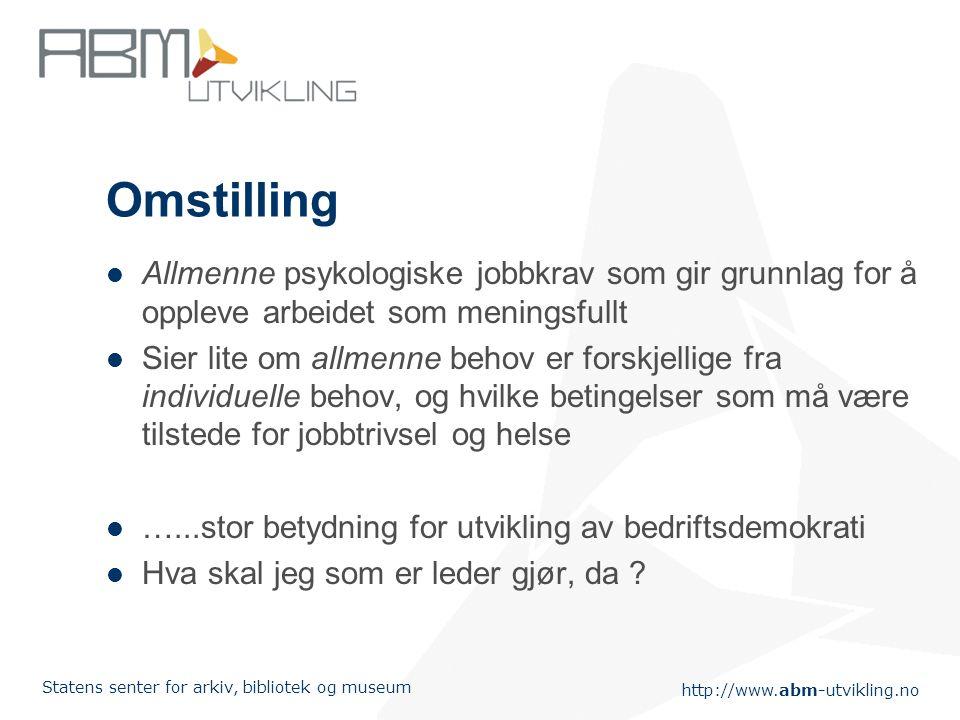 http://www.abm-utvikling.no Statens senter for arkiv, bibliotek og museum Omstilling Allmenne psykologiske jobbkrav som gir grunnlag for å oppleve arb