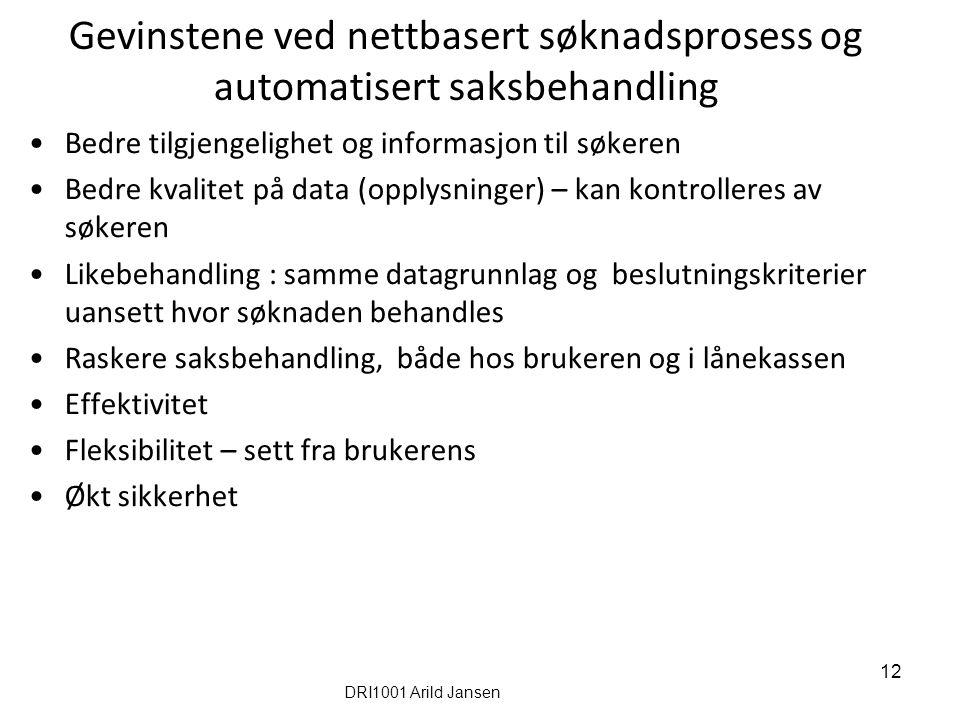 Gevinstene ved nettbasert søknadsprosess og automatisert saksbehandling Bedre tilgjengelighet og informasjon til søkeren Bedre kvalitet på data (opply