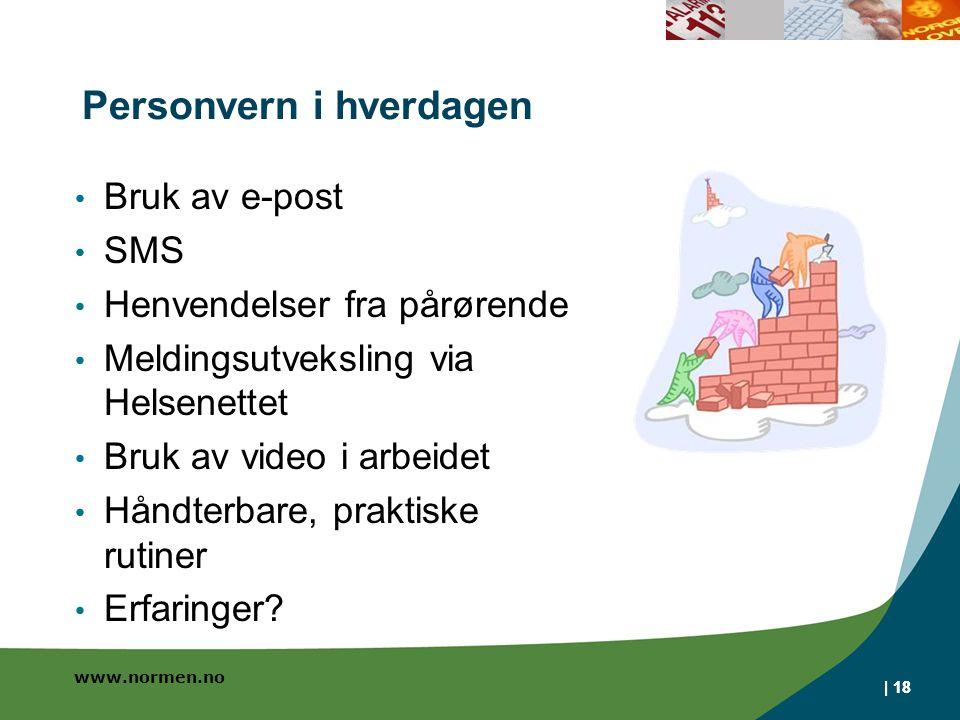 www.normen.no | 18 Personvern i hverdagen Bruk av e-post SMS Henvendelser fra pårørende Meldingsutveksling via Helsenettet Bruk av video i arbeidet Håndterbare, praktiske rutiner Erfaringer